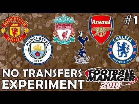 Premier League Top 6 Transfer Embargo! | Part 1 | Football Manager 2018 Experiment