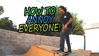 How To Be Annoying At A Skatepark