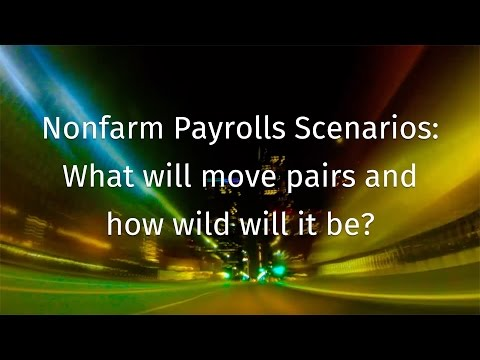 Nonfarm Payrolls Scenarios: What will move pairs and how wild will it be?