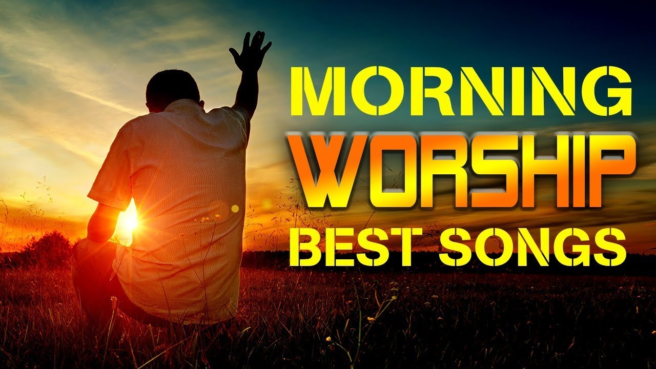 The Best Powerful Morning Praise and Worship Songs With