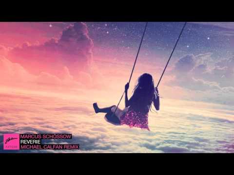 Marcus Schössow - Reverie (Michael Calfan Remix)