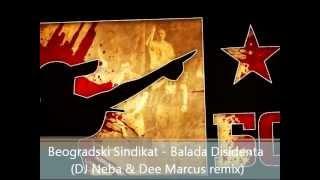 Beogradski Sindikat - Balada Disidenta (DJ Neba & Dee Marcus remix).wmv