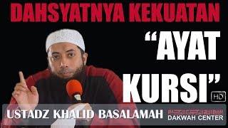 Dahsyatnya Kekuatan Ayat Kursi Ustadz Khalid Basalamah