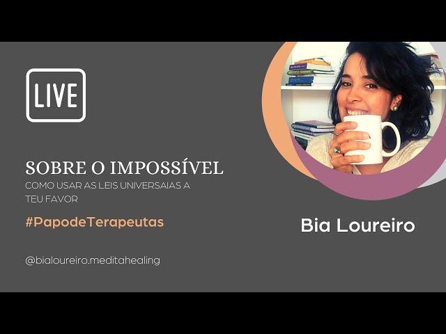 Sobre o impossível: como usar as leis universais a teu favor! | Bia Loureiro