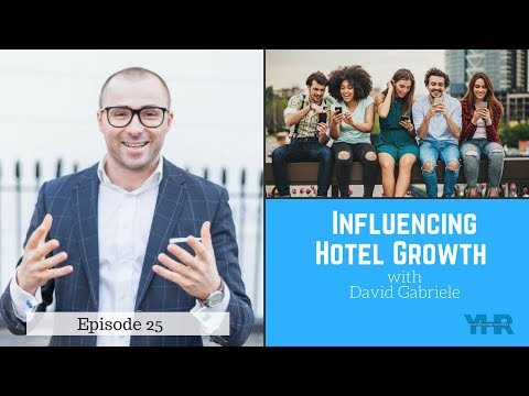 Influencing Hotel Growth with David Gabriele
