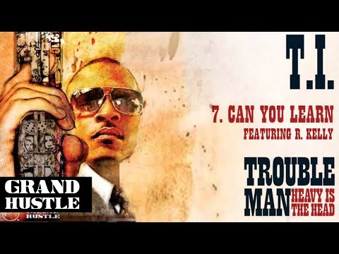 TI   Can You Learn ft R Kelly  Audio