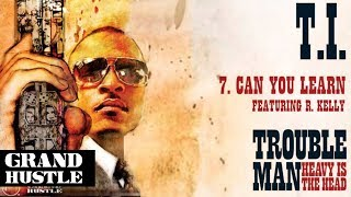 T.I. -  Can You Learn ft. R Kelly [Official Audio]