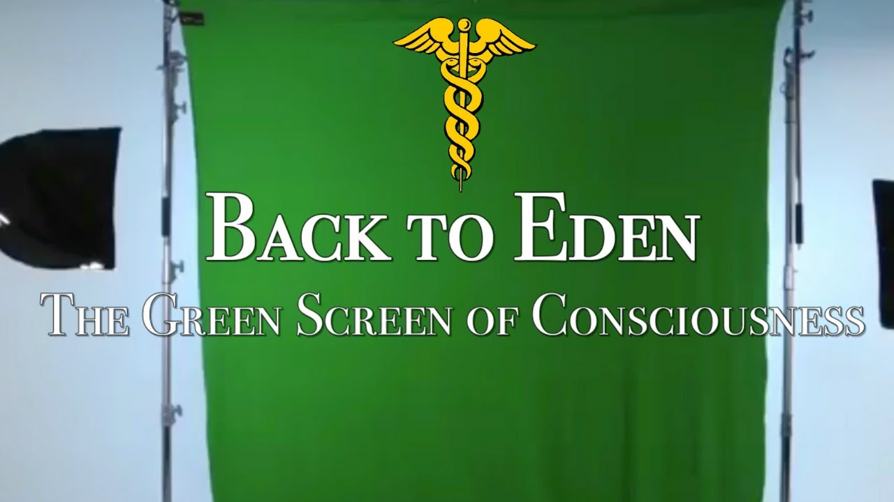 ????Back to Eden: the Green Screen of Consciousness & the 144 Projection // Truth Serum For the