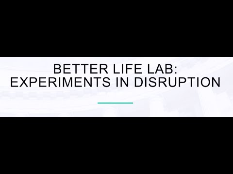 Better Life Lab: Experiments in Disruption