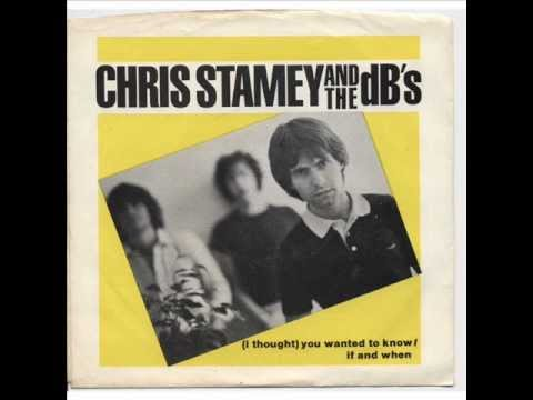 CHRIS STAMEY & THE DBs- (I Thought) You Wanted To Know