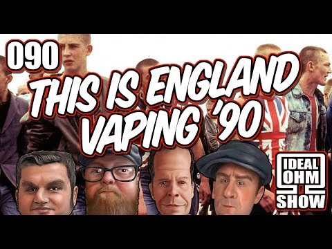 The Ideal Ohm Show - Episode 090: This Is England Vaping '90