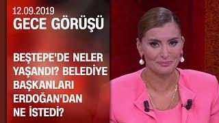 Beştepe'de neler yaşandı? Belediye başkanları Erdoğan'dan ne istedi? - Gece Görüşü 12.09.2019