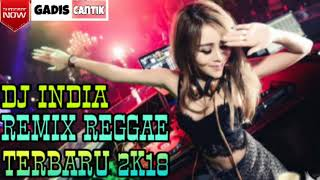 DJ INDIA REMIX REGGAE PARTY 2 TERBARU 2K18|GADIS CANTIK