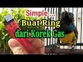 Cara Membuat Ring Dari Korek Gas Untuk Burung Kecil Part   Mp3 - Mp4 Download