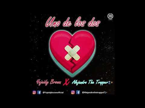 Yojeidy Brown ❌ Alejandro The Trapper 🔋⚡️ - Uno De Los Dos