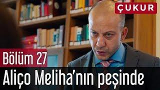 Çukur 27. Bölüm - Aliço Meliha'nın Peşinde