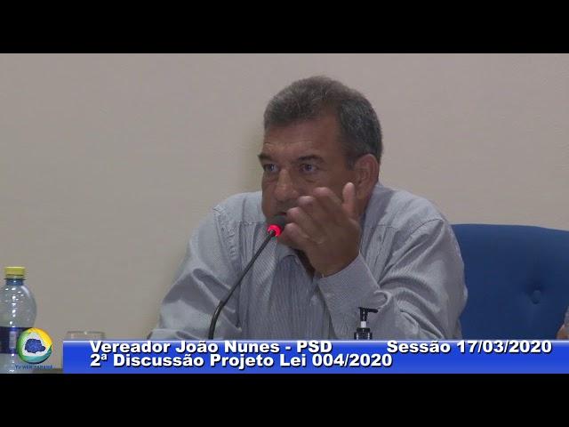 Vereador João Nunes PSD 2ª Discussão Projeto Lei 004 Sessão 17 03 2020