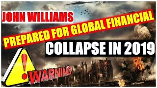 JOHN WILLIAMS Warns: Next Month Is Confirmed! Prepared For Global Financial Collapse In 2019 | Globa