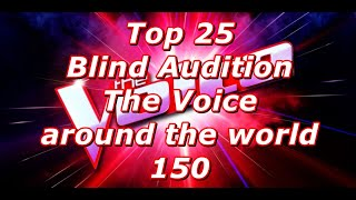 Top 25 Blind Audition (The Voice around the world 150)