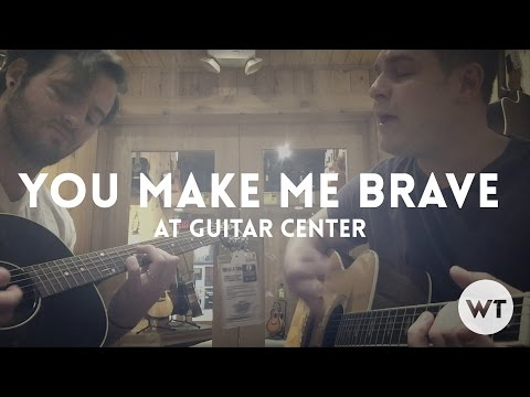 You Make Me Brave (Bethel) at Guitar Center