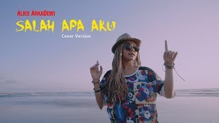 Download Mp3 Salah Apa Aku - Ilir7 Cover By Alice Arkadewi Dj Remix Version   Entah Apa Yg Me