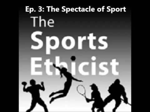 The Spectacle of Sport (EpisodeThree: The Sports Ethicist Show)