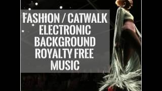 fashion/catwalk electronic bacground royalty free music