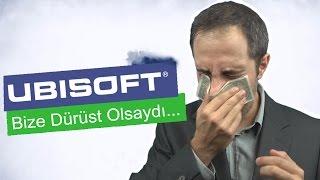 UBISOFT Bize Dürüst Olsaydı...