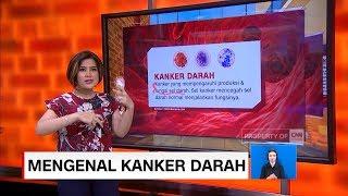Kenali Penyakit kanker Darah, Gejala Seringkali Diabaikan - LIS 15/02.