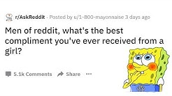 r/AskReddit Guys Reveal What's the Best Compliment They Ever Received From Girls