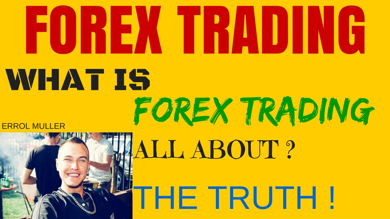 What is forex trading all about