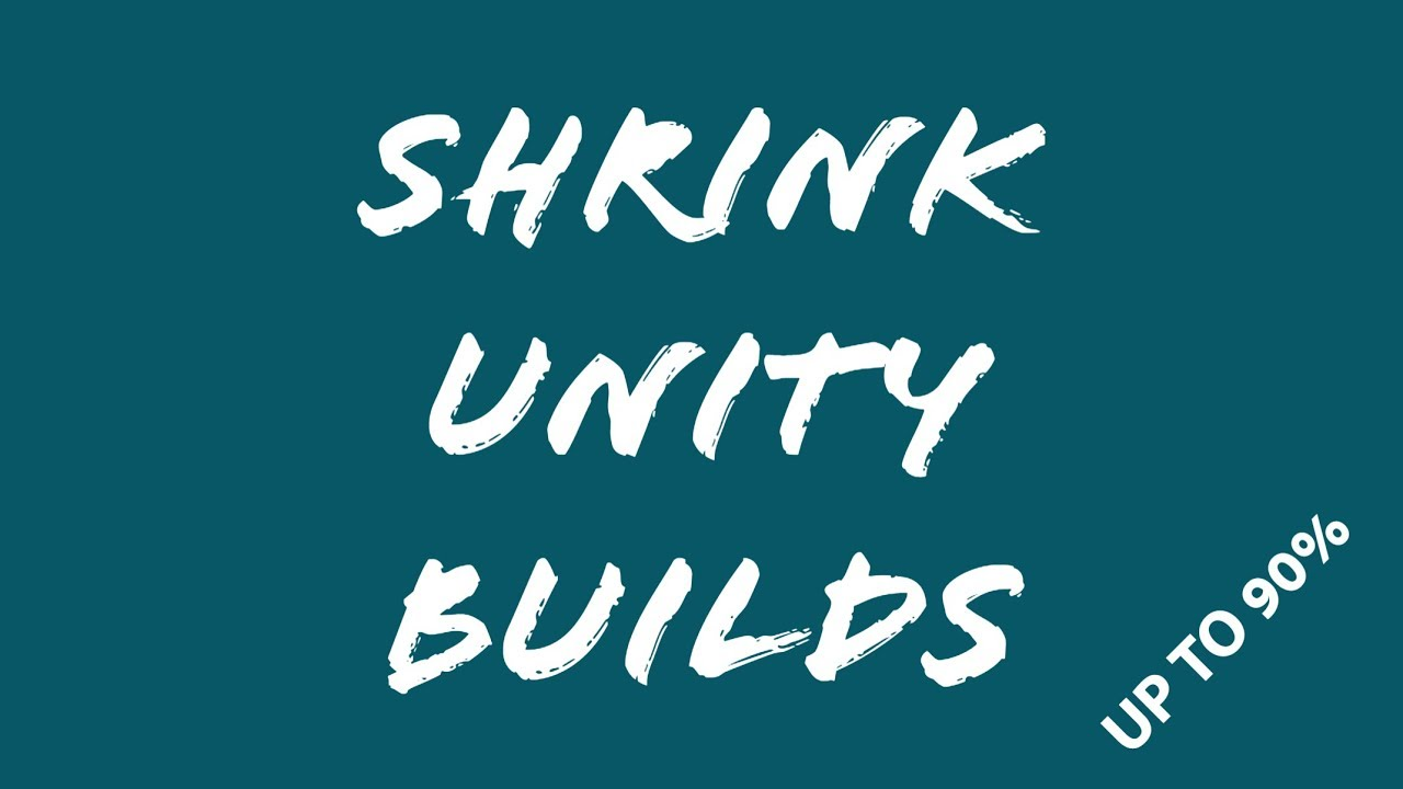Reduce your Unity Build Size with some quick shrinking Tips (mobile,  windows, etc)