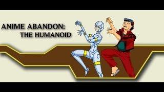 Anime Abandon: The Humanoid