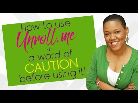 How to use Unroll.me + a word of caution before using it