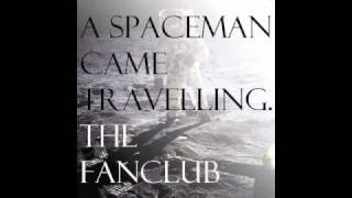 The Fanclub - A Spaceman Came Travelling