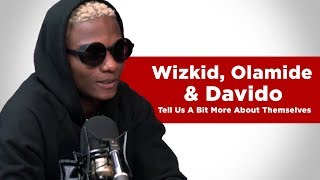 Wizkid Olamide amp Davido Tell Us A Bit More About Themselves - Twyse amp Klinton
