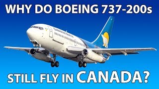 WHY DO BOEING 737-200s STILL FLY IN CANADA?