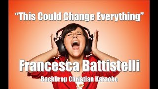 "Francesca Battistelli ""This Could Change Everything"" BackDrop Christian Karaoke"