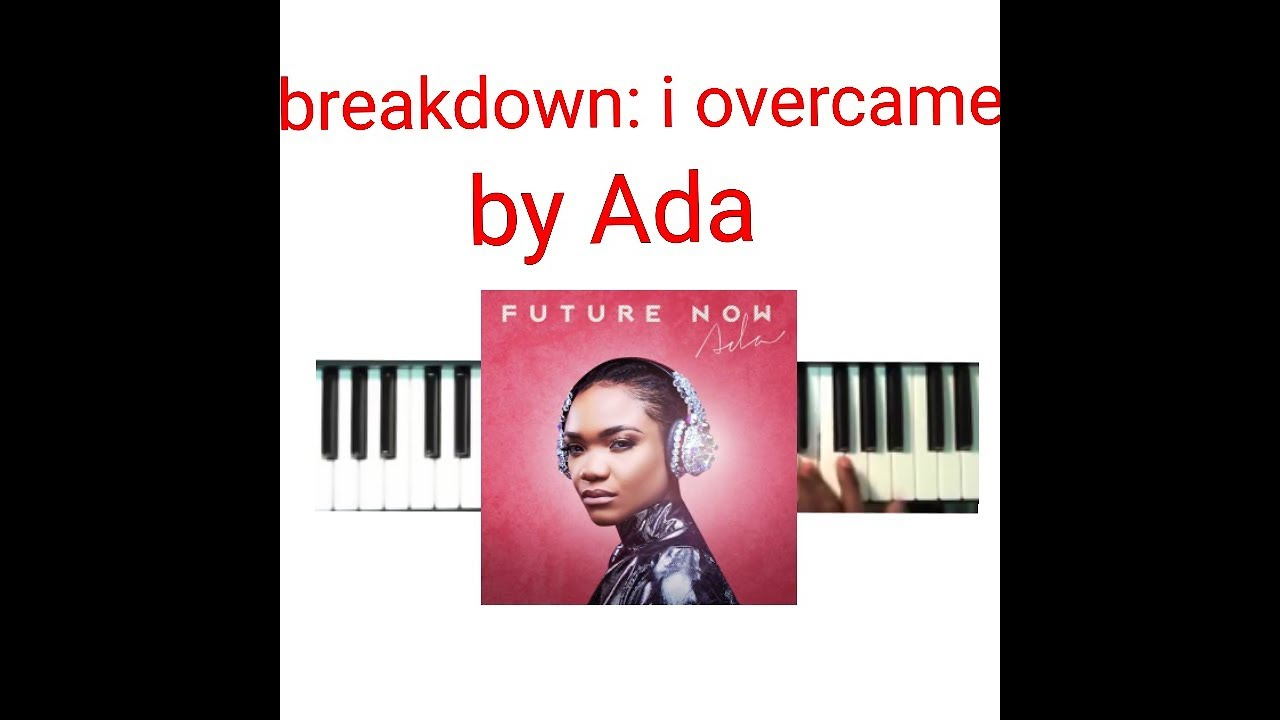 Download I overcame by ada_ chord breakdown on piano:Naijapianist tv