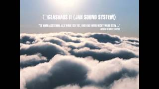 GLASHAUS - Jah Sound System (Official 3pTV)