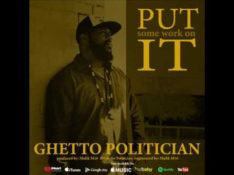 """Ghetto Politician """"Put Some Work On It"""""""