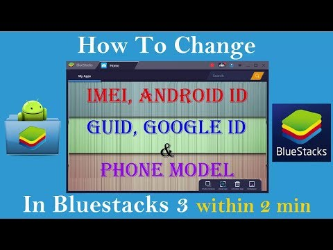 How To Change IMEI, Android ID, GUID, Google ID and Phone Model in BlueStacks 3
