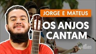 Os Anjos Cantam - Jorge e Mateus (aula de violão completa)