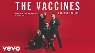 The Vaccines - Give Me a Sign Reimagined (Co Co T Edit) [Audio]