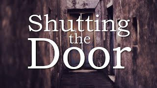 """Shutting the Door"" - Sunday Message"
