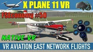 X Plane 11 Native VR FSEconomy #50 VR Aviation East Network Flights Oculus Rift