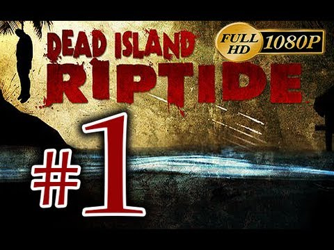 Dead Island Riptide - Walkthrough Part 1 [1080p HD] - First