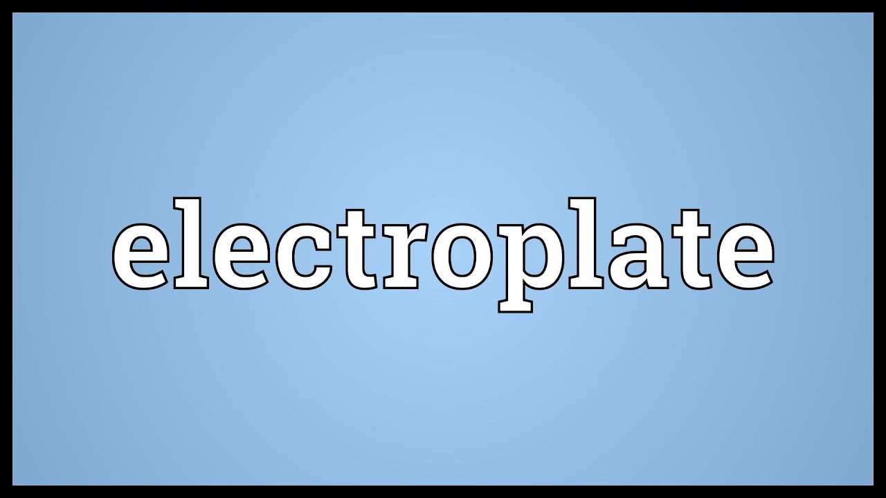 Electroplate Meaning