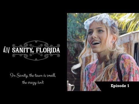 """In Sanity, Florida Episode 1: """"The Town is Small, The Crazy Isn't"""""""