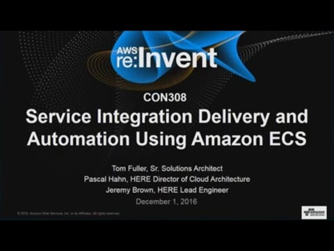 AWS re:Invent 2016: Service Integration Delivery and Automation Using Amazon ECS (CON308)